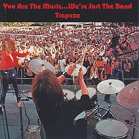 TRAPEZE / YOU ARE THE MUSIC...WE'RE JUST THE BAND の商品詳細へ