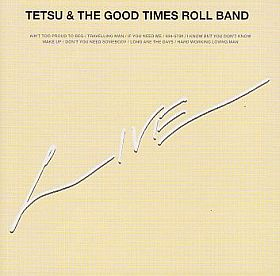 TETSU & THE GOOD TIMES ROLL BAND / LIVE の商品詳細へ