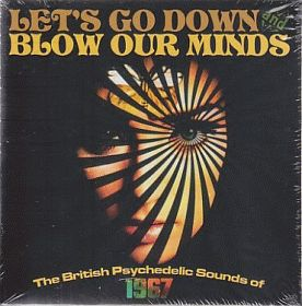 V.A. / LET'S GO DOWN AND BLOW OUR MIND: THE BRITISH PSYCHEDELIC SOUNDS OF 1967 の商品詳細へ