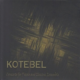 KOTEBEL / CONCERTO FOR PIANO AND ELECTRIC ENSEMBLE の商品詳細へ