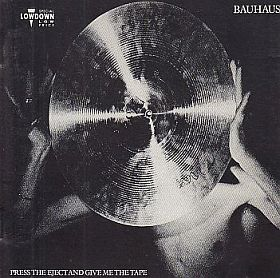 BAUHAUS / PRESS THE EJECT AND GIVE ME THE TAPE の商品詳細へ