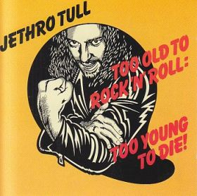 JETHRO TULL / TOO OLD TO ROCK 'N' ROLL: TOO YOUNG TO DIE ! の商品詳細へ