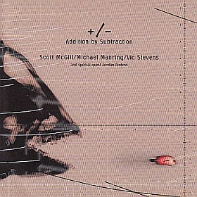 SCOTT MCGILL/MICHAEL MANRING/VIC STEVENS / ADDITION BY SUBTRACTION の商品詳細へ