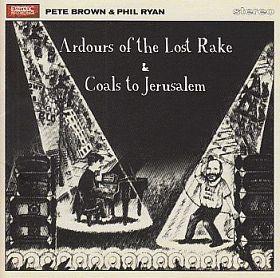 PETE BROWN & PHIL RYANの91年作『ARDOURS OF THE LOST RAKE』と93年作『COALS TO JERUSALEM』の2in1CDがリイシュー
