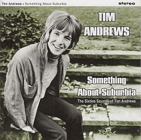 レイト60sに活躍した英ポップミュージシャンTim Andrewsのアンソロジー『SOMETHING ABOUT SUBURBIA』がリリース