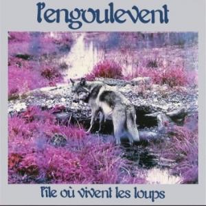 「世界のジャケ写から」 第二十一回 L'ENGOULEVENT『L'ILE OU VIVENT LES LOUPS』(カナダ)